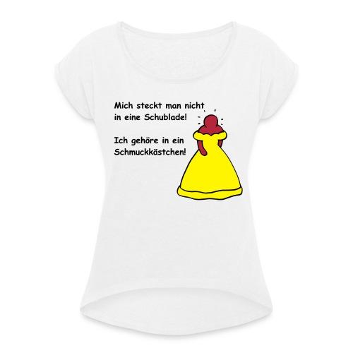 Nicht in Schublade, gehöre in Schmuckkästchen - Frauen T-Shirt mit gerollten Ärmeln