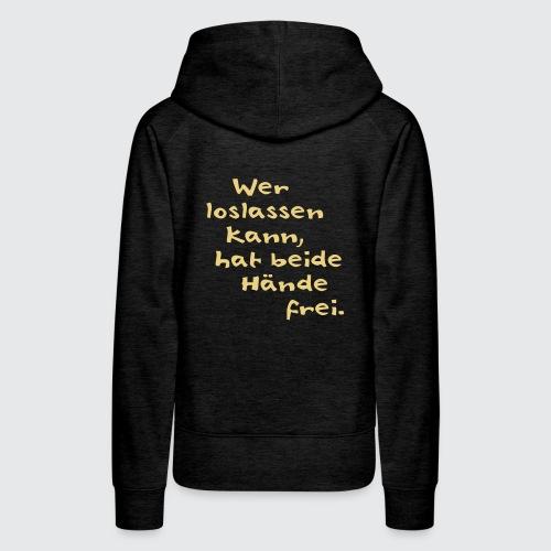 Wer loslassen kann ... - Frauen Premium Hoodie