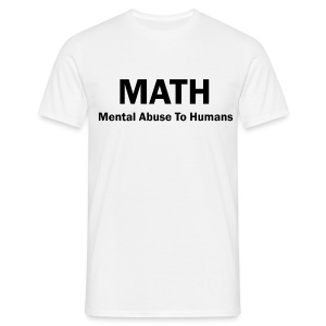 MATH Mental Abuse To Humans - Men's T-Shirt