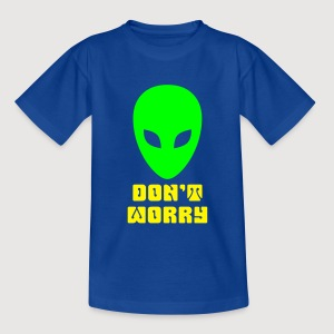 ALIEN - Don't worry - Teenager T-Shirt