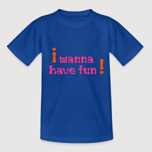 I wanna have fun ! - Teenager T-Shirt