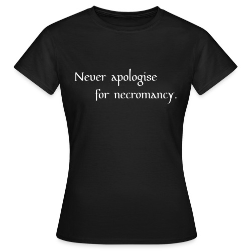 Unapologetic female necromancer - Women's T-Shirt