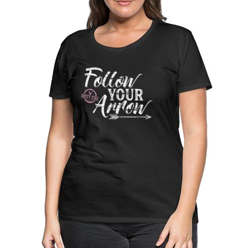 Follow Your Arrow Ladies Tee - Women's Premium T-Shirt