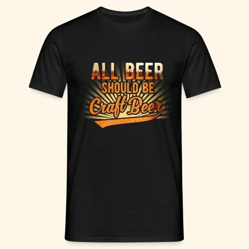 All beer should be craft beer - Männer T-Shirt