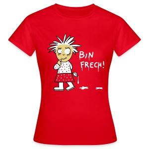 Bin frech / Frauen - Frauen T-Shirt
