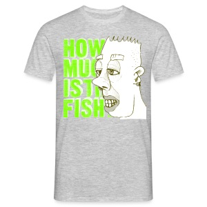 how much is the fish? - Men's T-Shirt