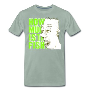 how much is the fish? - Men's Premium T-Shirt