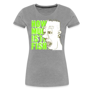 how much is the fish? - Women's Premium T-Shirt