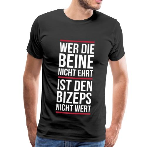 Wer die Beine nicht ehrt... - Männer Premium T-Shirt