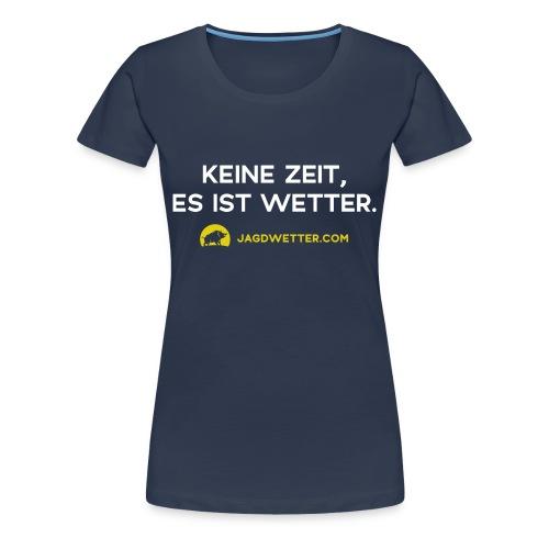 Keine Zeit, es ist Wetter. Jagdwetter! - Frauen Premium T-Shirt