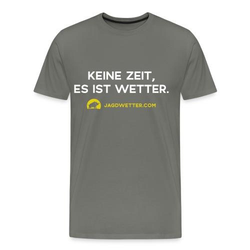 Keine Zeit, es ist Wetter. Jagdwetter! - Männer Premium T-Shirt