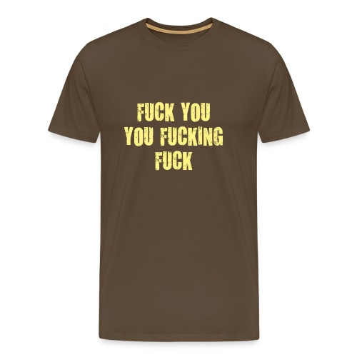 fuck you you fucking scheiß drauf verdammt vulgär - Men's Premium T-Shirt