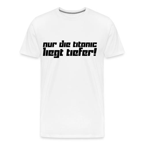 Nur die Titanic liegt tiefer  - Männer Premium T-Shirt