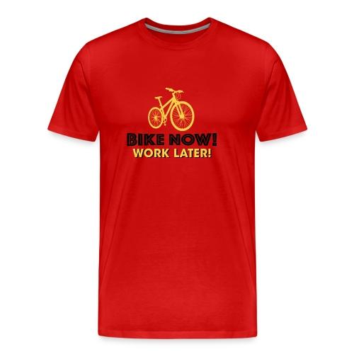 Bike now Work later Fahrrad Sattel Freizeit Sport - Männer Premium T-Shirt