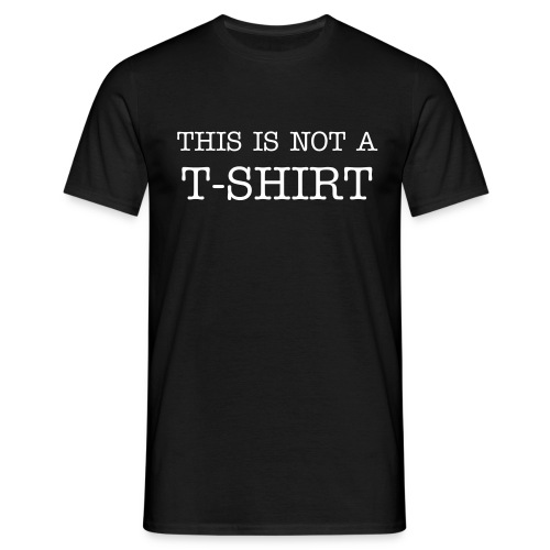 THIS IS NOT A T-SHIRT - Men's T-Shirt