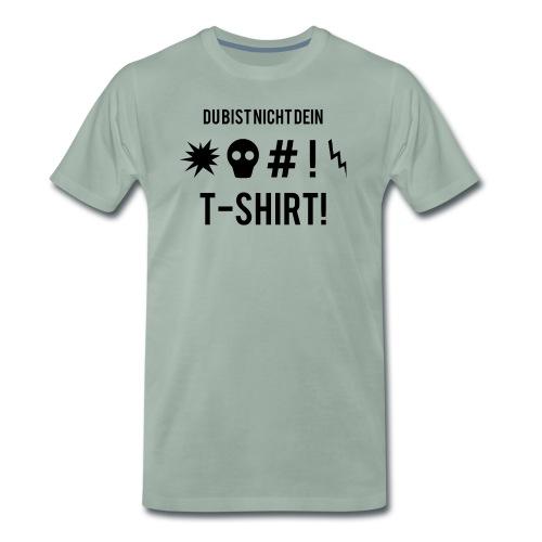 Du bist nicht dein T-Shirt! - Männer Premium T-Shirt