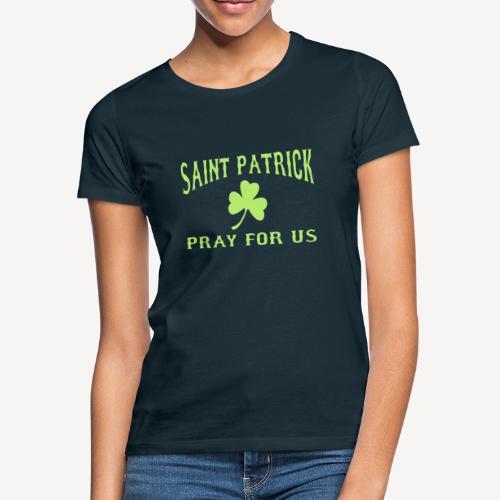 SAINT PATRICK PRAY FOR US - Women's T-Shirt