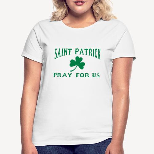 SAINT PATRICK PRAY FOR US - Women's T-Shirt