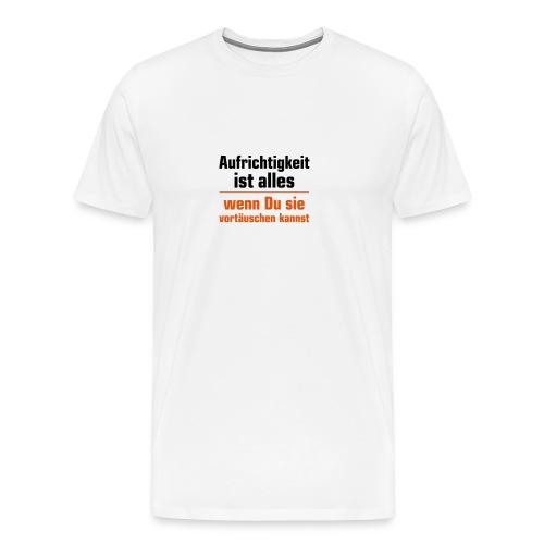 Aufrichtigkeit vortäuschen lügen schwindeln Zitat - Men's Premium T-Shirt