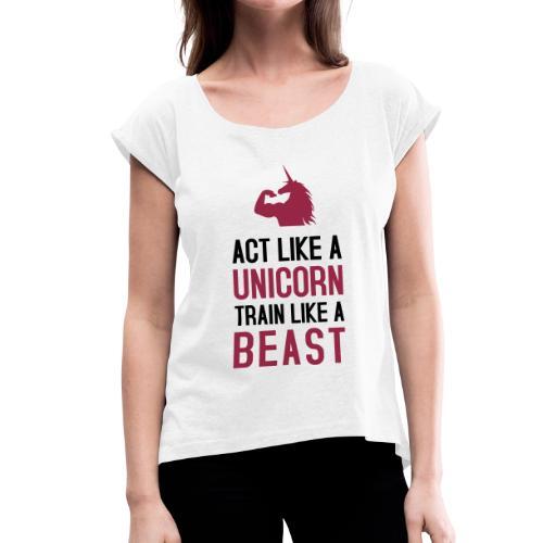 Act like a Unicorn - Frauen T-Shirt mit gerollten Ärmeln - Frauen T-Shirt mit gerollten Ärmeln