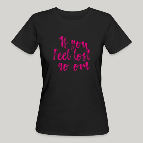 If you feel lost go om! - Frauen Bio-T-Shirt