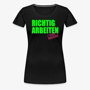 Richtig arbeiten ist auch keine Lösung Spruch T-Shirt - Frauen Premium T-Shirt