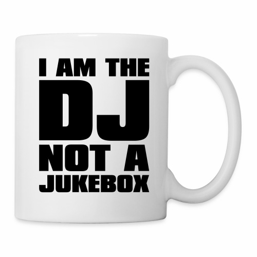 I Am The DJ Not A Jukebox - Tasse