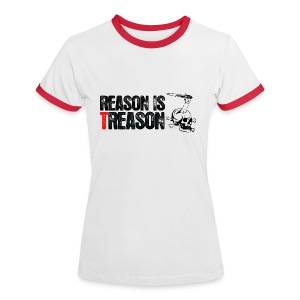 Reason is Treason - Women's Ringer T-Shirt