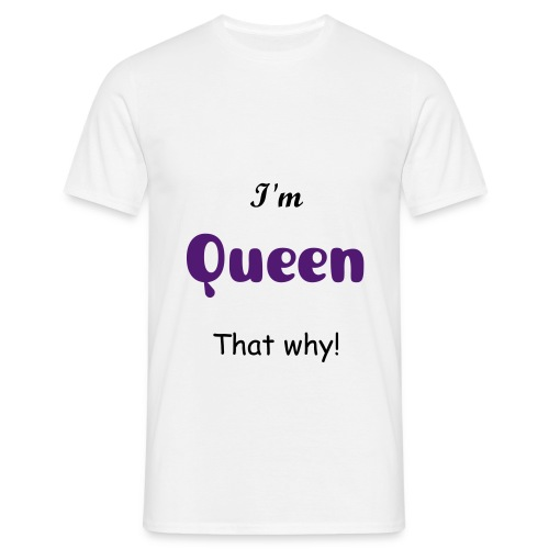 I am Queen - Men's T-Shirt