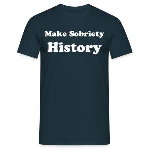 Make Sobriety History - Men's T-Shirt