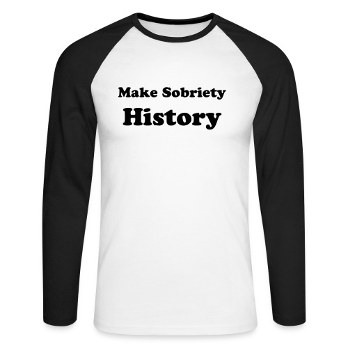 Make Sobriety History - Men's Long Sleeve Baseball T-Shirt