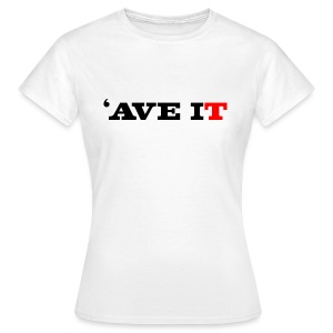 'AVE IT - Women's T-Shirt