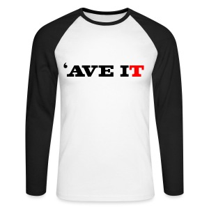 'AVE IT - Men's Long Sleeve Baseball T-Shirt