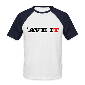 'AVE IT - Men's Baseball T-Shirt