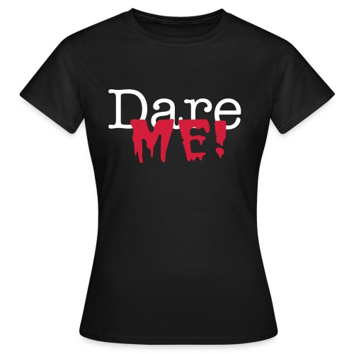 Dare Me! - Women's T-Shirt