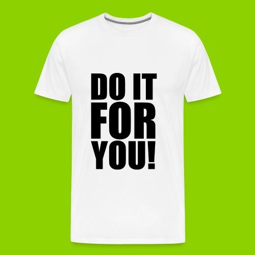 DO IT FOR YOU - Männer Premium T-Shirt