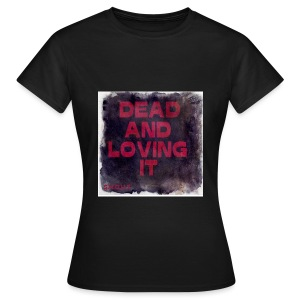 Dead And Loving It T-Shirt - Womens  - Naisten t-paita