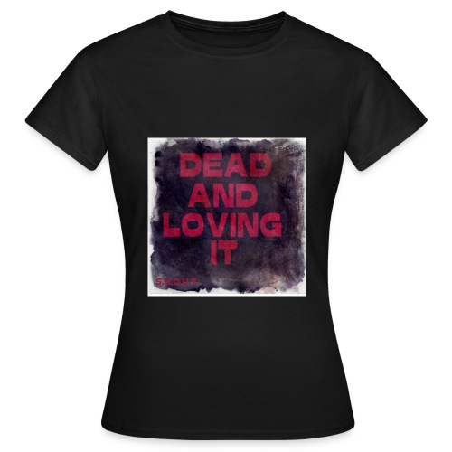 Dead And Loving It T-Shirt - Womens  - Naisten t-paita