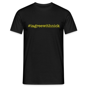 #iagreewithnick t shirt - Men's T-Shirt