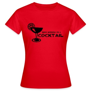 Been Working on a Cocktail - Women's T-Shirt