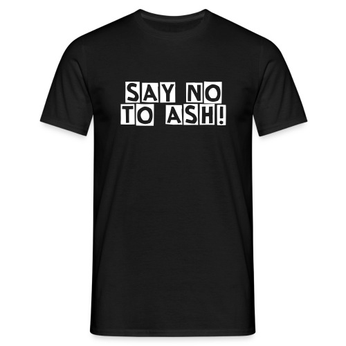 SAY NO TO ASH! - Men's T-Shirt