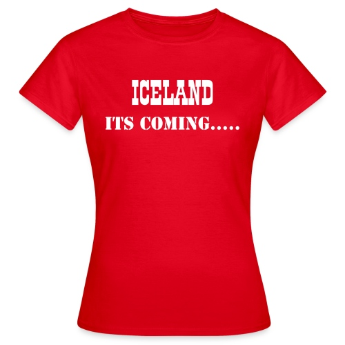 ICELAND - Its Coming...... - Women's T-Shirt