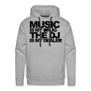 Music is my drug,the dj is my dealer mens hoodie - Men's Premium Hoodie