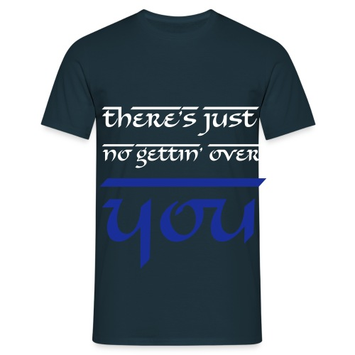 THERE'S JUST NO GETTIN' OVER YOU - Men's T-Shirt