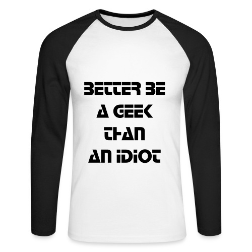 Better be a geek than an idiot - Men's Long Sleeve Baseball T-Shirt