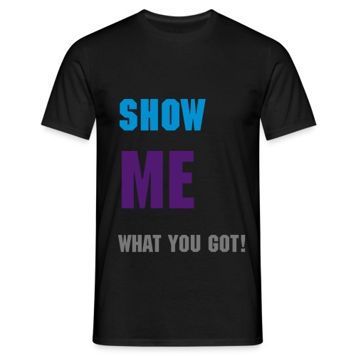 Show me what you got! - Herre-T-shirt