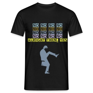 No, no, no, no, no, no, no, alright then, yes - men's shirt - Men's T-Shirt