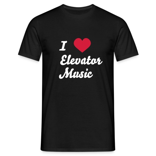 I love elevator music - Mannen T-shirt