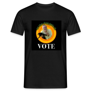 VOTE - or the dog gets it - Men's T-Shirt