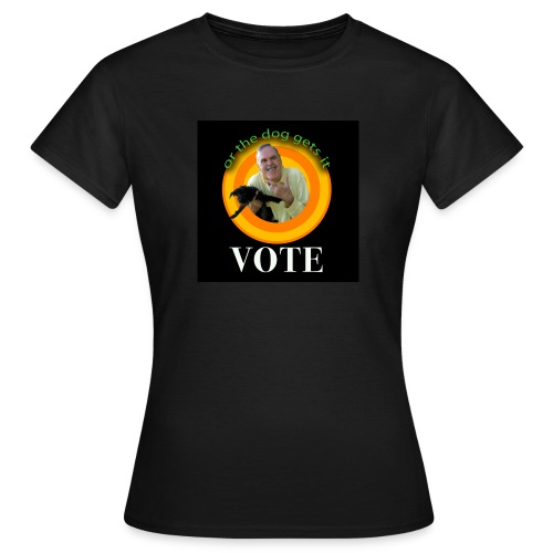 VOTE - or the dog gets it - Women's T-Shirt